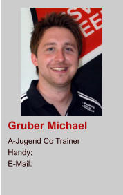 Gruber Michael A-Jugend Co Trainer Handy:  E-Mail: